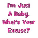 I'm Just A Baby - What's Your Excuse?  Pink