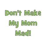 Dont Make My Mom Mad! Green