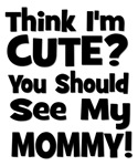 Think I'm Cute? Mommy - Black