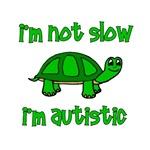 I'm Not Slow I'm Autisic! Turtle