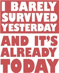 i barely survived yesterday...