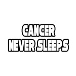 Cancer Never Sleeps