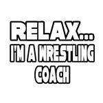 Relax...I'm A Wrestling Coach