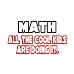 Math, All the Cool Kids...