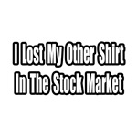 Lost My Shirt In The Stock Market