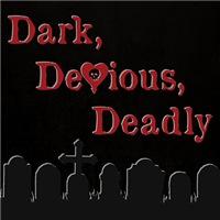 Dark, Devious, Deadly