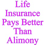 Life Insurance Pays Better Than Alimony