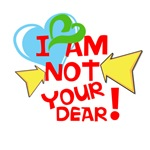 I am not your dear