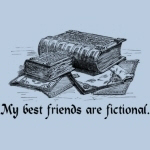 My best friends are fictional.  A delightful design with a great pile of books over top of the phrase 'My best friends are fictional'.  This is the pefect gift idea for a book lover or avid reader.