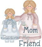 Alway's my Mom Forever my Friend