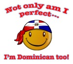Not only am I'm perfect I'm Dominican too
