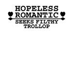 Hopeless Romantic Seeks Filthy Trollop