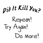 Did It Kill You T-Shirt Sayings