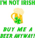 I'm Not Irish Buy Me A Beer Anyway!