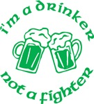 I'm A Drinker Not A Fighter