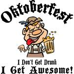 Oktoberfest Don't Get Drunk Get Awesome T-Shirts