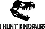 I Hunt Dinosaurs T-Shirts