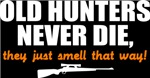 Old Hunters never die, they just smell that way da