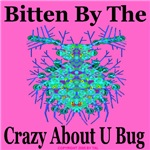 Bitten By The Crazy About U Bug