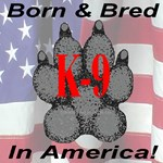 K-9 Born & Bred In America