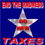 End The Madness No New Taxes