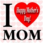 I Love Mom Happy Mother's Day