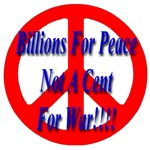Billions For Peace Not A Cent For War!