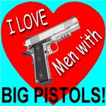 I Love Men With Big Pistols