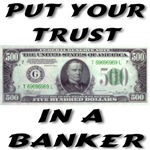 Put You Trust In A Banker!
