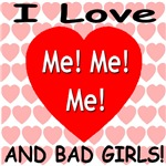 Copy of I Love Me! Me! Me! And Bad Girls!