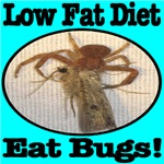 Low Fat Diet Eat Bugs Just For Him
