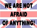 We are not afraid of anything