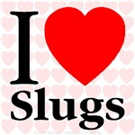 I Love Slugs