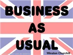 Business as usual -- Winston Churchill