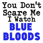 You Don't Scare Me I Watch Blue Bloods