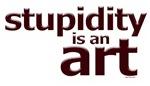 Stupidity is an art