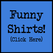 Funny Shirts and Other Swag