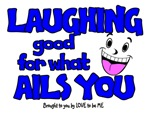 LAUGHING - GOOD FOR WHAT AILS YOU