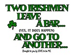 TWO IRISHMEN LEAVE A BAR...