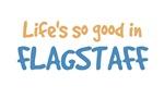 Life is so good in Flagstaff