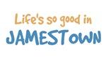 Life is so good in Jamestown