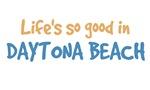 Life is so good in Daytona Beach