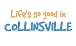 Life is so good in Collinsville