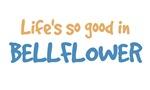 Life is so good in Bellflower