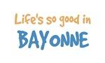 Life is so good in Bayonne