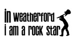 In Weatherford I am a Rock Star
