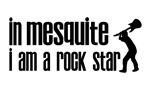 In Mesquite I am a Rock Star