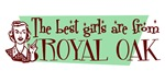 Best Girls are from Royal Oak