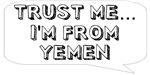 Trust me… I am from Yemen