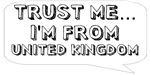Trust me… I am from United Kingdom